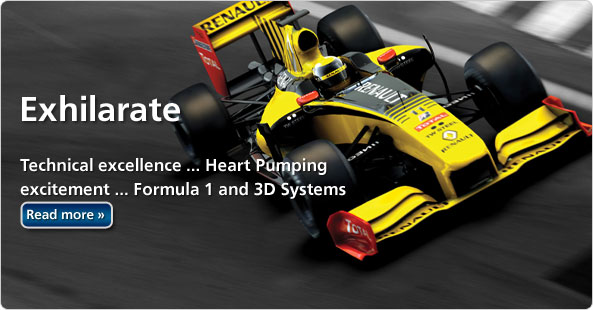 Exhilarate - Technical excellence...heart pumping excitement, Formula 1 and 3D Systems