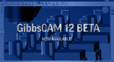 GibbsCAM 12 Beta is now available to download on Gibbs Online